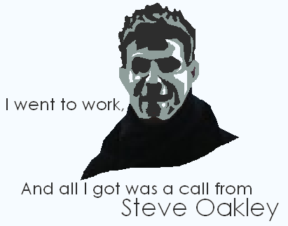 I went to work, and all I got was a call from Steve Oakley